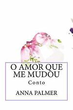 O Amor Que Me Mudou : Conto by Anna Palmer (2015, Paperback)