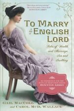 To Marry an English Lord: Tales of Wealth and Marriage, Sex and Snobbery by Gail