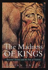 The Madness of Kings : Personal Trauma and the Fate of Nations - First Edition