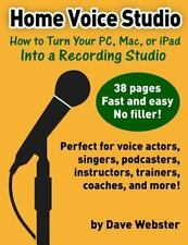 Home Voice Studio : How to Turn Your PC, Mac, or IPad into a Recording Studio...