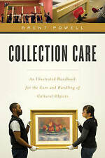Collection Care: An Illustrated Handbook for the Care and Handling of Cultural O