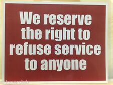 RESERVE THE RIGHT TO REFUSE SERVICE sign with water proof laminate Letter size