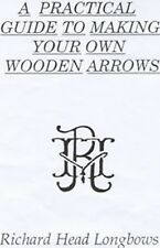 A Practical guide to making Longbow Arrows, 15 page booklet