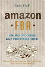 Amazon FBA: Selling Groceries As a Profitable Niche : Plus 20 Categories You...