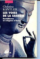 LES VOIES DE LA SAGESSE - Bouddhisme et religions d'Asie - C. Kontler 1996