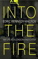 Into the Fire: My Life as a London Firefighter by Kennedy-Macfoy, Edric, NEW Boo