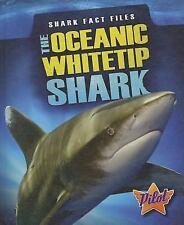 The Oceanic Whitetip Shark (Shark Fact Files)-ExLibrary