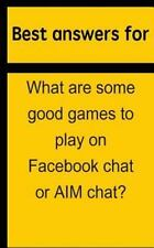 Best Answers for What Are Some Good Games to Play on Facebook Chat or Aim...