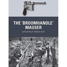 The 'Broomhandle' Mauser (Weapon) - Paperback NEW Ferguson, Jonat 24/10/2017
