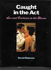 Caught in the Act: Sex and Eroticism in the Movies by David Shipman HC DJ 1985