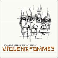 VIOLENT FEMMES - PERMANENT RECORD : THE VERY BEST OF CD ~ GREATEST HITS *NEW*