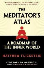 The Meditator's Atlas: A Roadmap to the Inner World, Flickstein, Matthew, New Bo