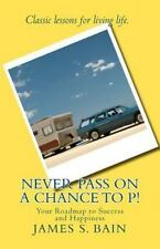 Never Pass on a Chance to P by James S. Bain (2012, Paperback)