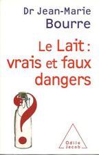 ALIMENTATION - NUTRITION / LE LAIT : VRAIS ET FAUX DANGERS - J.-M. BOURRE
