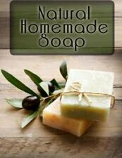 Natural Homemade Soap : The Ultimate Recipe Guide by Jackson Crawford (2014,...