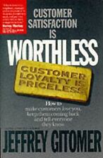 Customer Satisfaction Is Worthless, Customer Loyalty Is Priceless : How to Make