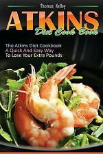 Atkins Diet Cook Book: The Atkins Diet Cookbook, un moyen simple et rapide à perdre...