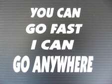"""""""you can go fast i can go anywhere"""" vinyl decal for cars home fun sticker 5318wt"""