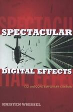 Spectacular Digital Effects: CGI and Contemporary Cinema, Whissel, Kristen, New