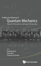 Probing The Meaning Of Quantum Mechanics: Physical, Philosophical, And Logical