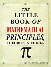 The Little Book of Mathematical Principles, Theories, & Things by Robert Solomon