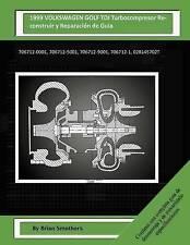 1999 VOLKSWAGEN GOLF TDI Turbocompresor Reconstruir y Reparación de Guía: 706712