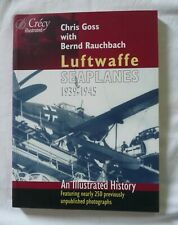 LUFTWAFFE SEAPLANES 1939-1945: An Illustrated History by Chris Goss