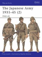 The Japanese Army 1931 - 45 (2): 1942 - 45 (Men - at - Arms), Philip Jowett