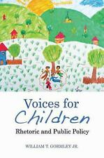 Voices for Children : Rhetoric and Public Policy by William T., Jr. Gormley...