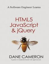 A Software Engineer Learns HTML5, JavaScript and jQuery by Cameron, Dane