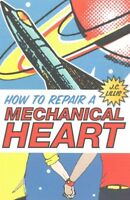 How to Repair a Mechanical Heart, Paperback by Lillis, J. C., Brand New, Free...