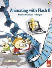 Animating with Flash 8: Creative Animation Techniques, Alex Michael, New Book