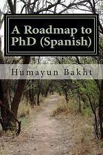 A Roadmap to PhD (Spanish) : Una Hoja de Ruta para Doctorado by Humayun Bakht...