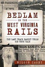 True Crime: Bedlam on the West Virginia Rails: : The Last Train Bandit Tells...