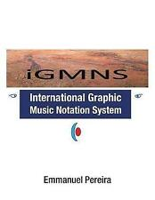 Igmns: International Graphic Music Notation System by Pereira, Ph. D. Emmanuel