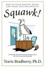 Squawk!: How to Stop Making Noise and Start Getting Results-ExLibrary