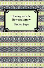 Hunting with the Bow and Arrow: By Saxton Pope