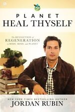 Planet Heal Thyself: The Revolution of Regeneration in Body, Mind, and Planet by