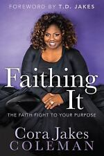 Faithing It: Bringing Purpose Back to Your Life!, Jakes-Coleman, Cora, Very Good