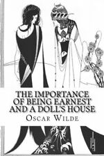 The Importance of Being Earnest and A Doll's House Oscar Wilde Henrik Ibsen
