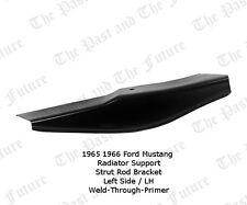 65 66 Mustang Radiator Support / Strut Rod Bracket - Weld Through Primer - Left