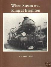 WHEN STEAM WAS KING AT BRIGHTON by A.C. Perryman