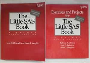 The Little SAS Book AND Exercises and Projects 6th ed. by Delwiche & Slaughter