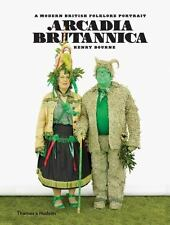 Arcadia Britannica: A Modern British Folklore Portrait by Henry Bourne.