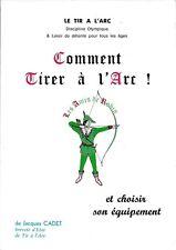 COMMENT TIRER A L'ARC  ET CHOISIR SON EQUIPEMENT - J. CADET - ARCHERIE -1977-