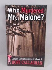 The Garden Girls Series: Who Murdered Mr. Malone? by Hope Callaghan (P B 2014)