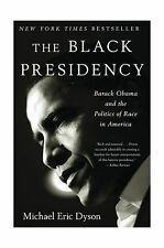 The Black Presidency: Barack Obama and the Politics of Race in ... Free Shipping