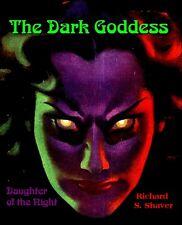 Dark Goddess - Daughter of the Night - of Stegner's Folly by Richard S. Shaver