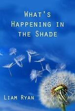 WHAT'S HAPPENING IN THE SHADE - RYAN, LIAM - NEW PAPERBACK BOOK