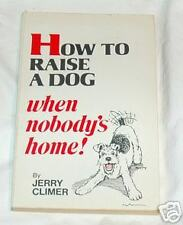 How to Raise a Dog When Nobody's Home! by Jerry Climer